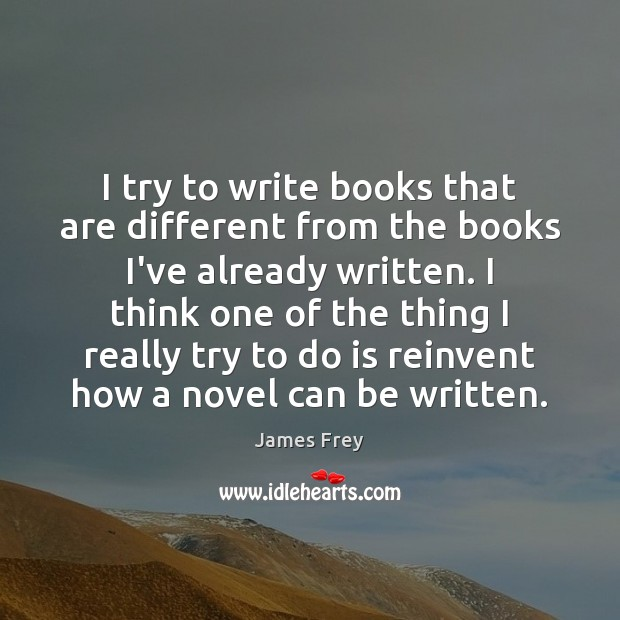 I try to write books that are different from the books I've Image