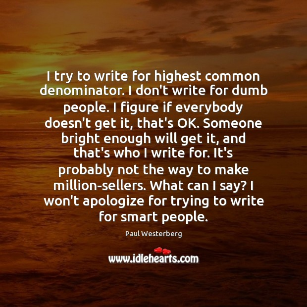 I try to write for highest common denominator. I don't write for Image