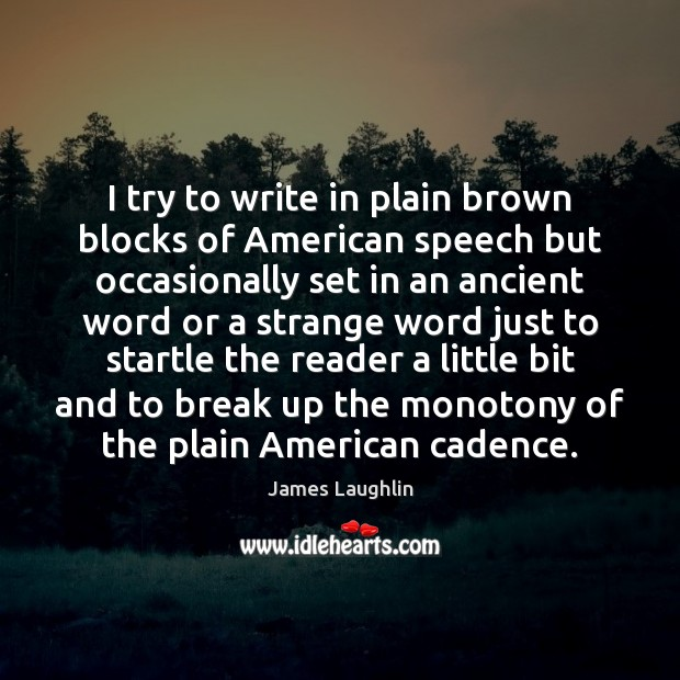 I try to write in plain brown blocks of American speech but Break Up Quotes Image