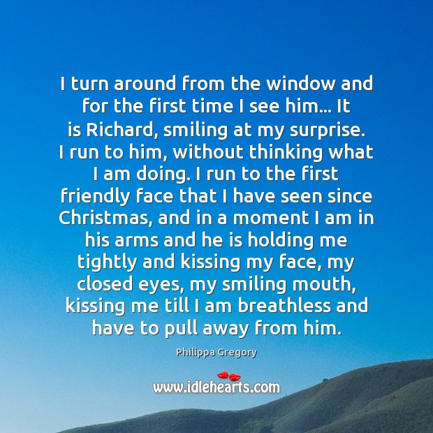 Philippa Gregory Picture Quote image saying: I turn around from the window and for the first time I