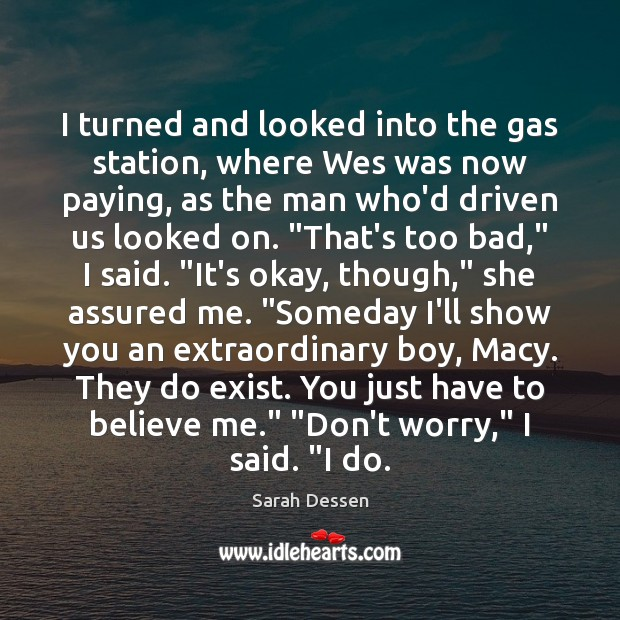 I turned and looked into the gas station, where Wes was now Sarah Dessen Picture Quote