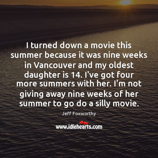 I turned down a movie this summer because it was nine weeks Daughter Quotes Image