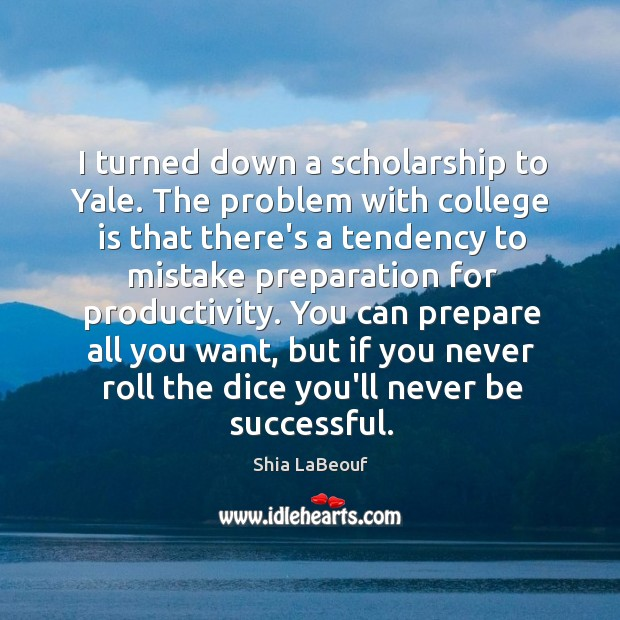 I turned down a scholarship to Yale. The problem with college is College Quotes Image