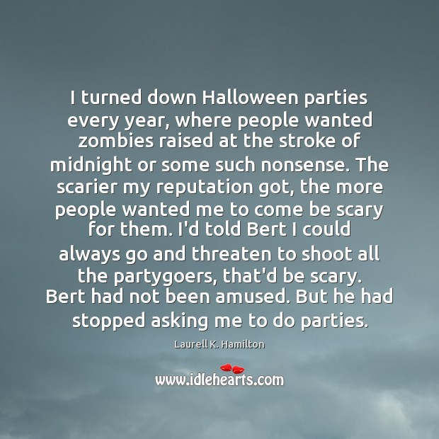 Image, I turned down Halloween parties every year, where people wanted zombies raised