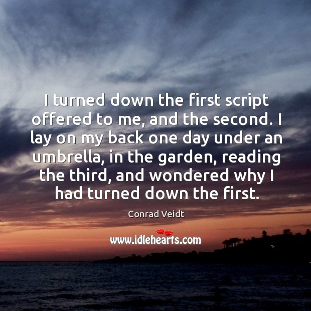 I turned down the first script offered to me, and the second. Conrad Veidt Picture Quote