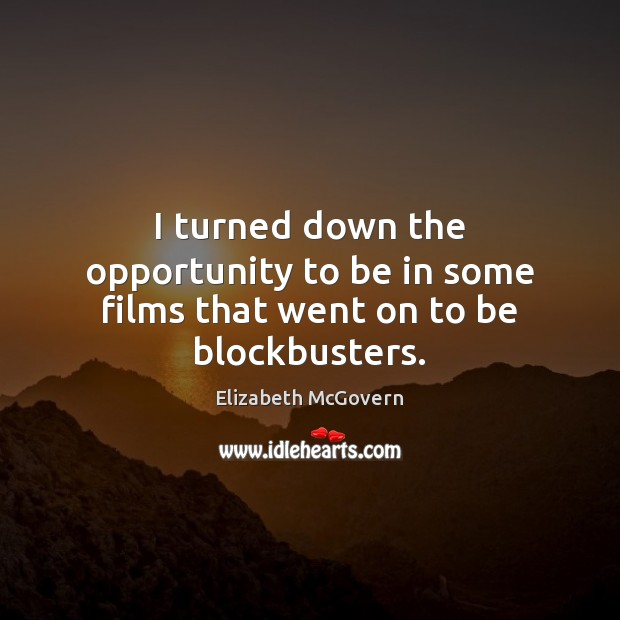 I turned down the opportunity to be in some films that went on to be blockbusters. Image