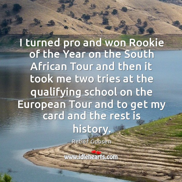 Image, I turned pro and won rookie of the year on the south african tour and then it took