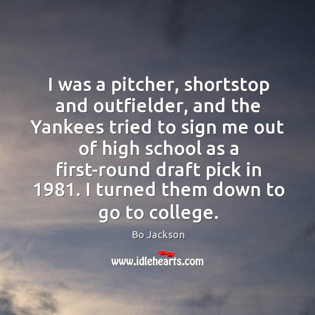 I turned them down to go to college. Bo Jackson Picture Quote