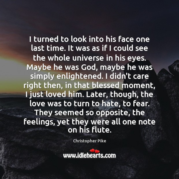 I turned to look into his face one last time. It was Christopher Pike Picture Quote