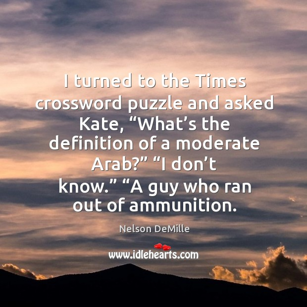 """I turned to the Times crossword puzzle and asked Kate, """"What's Nelson DeMille Picture Quote"""