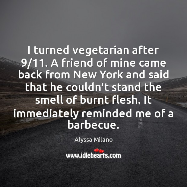 Image, I turned vegetarian after 9/11. A friend of mine came back from New