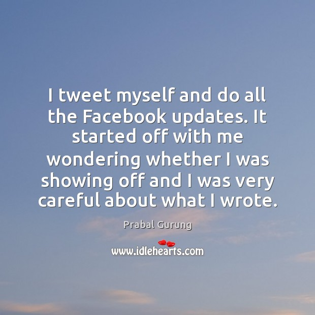 I tweet myself and do all the Facebook updates. It started off Image