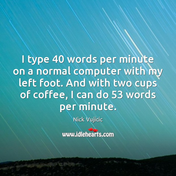 Image, I type 40 words per minute on a normal computer with my left