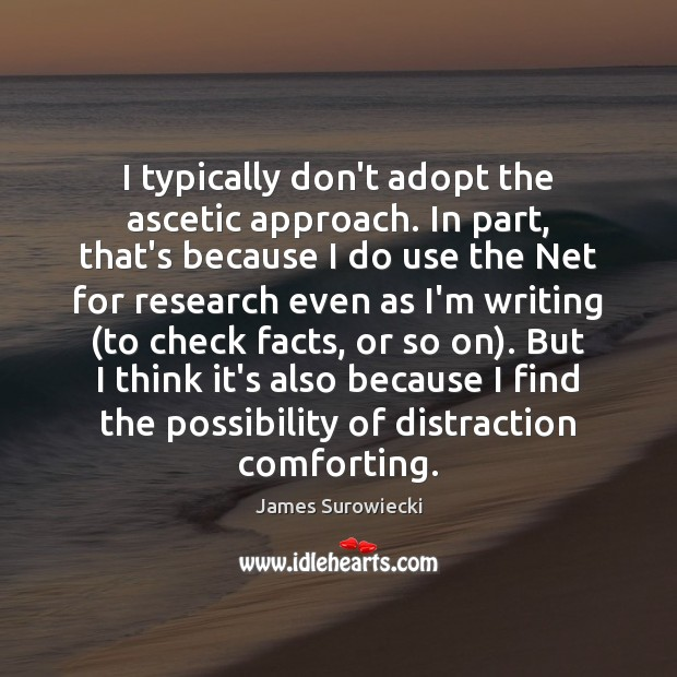 I typically don't adopt the ascetic approach. In part, that's because I James Surowiecki Picture Quote