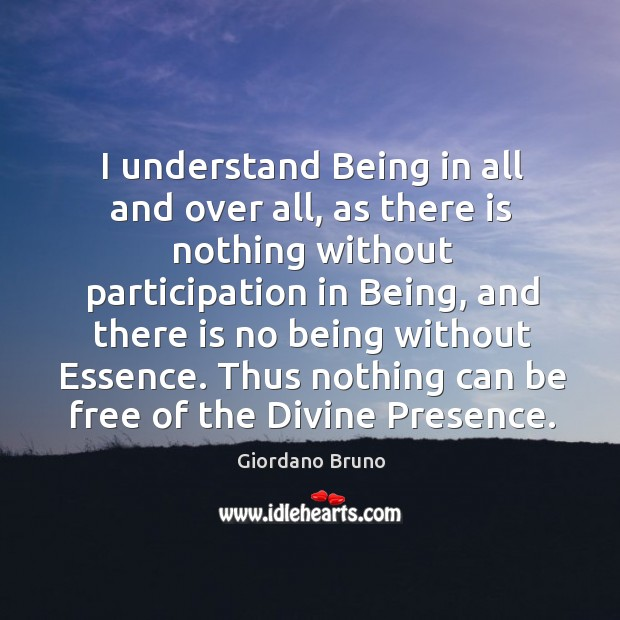 I understand Being in all and over all, as there is nothing Image
