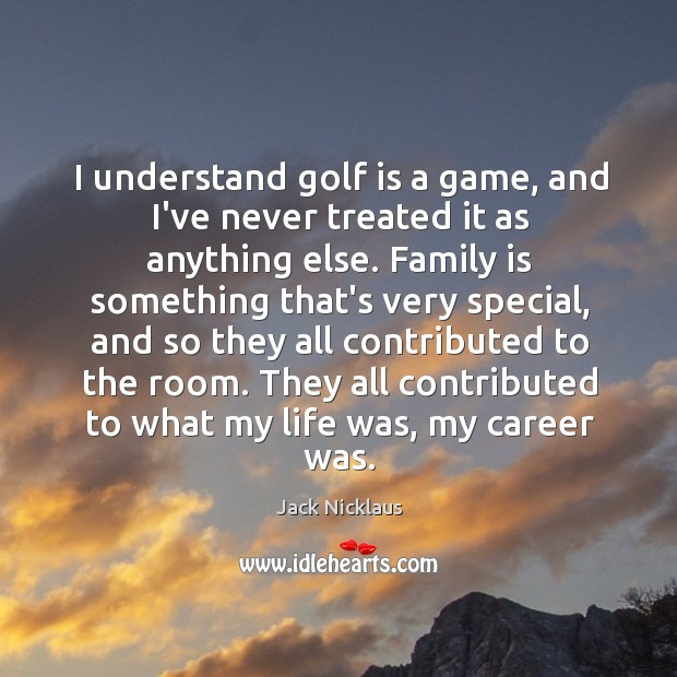I understand golf is a game, and I've never treated it as Image
