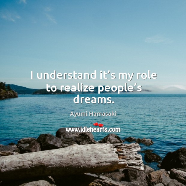 I understand it's my role to realize people's dreams. Image