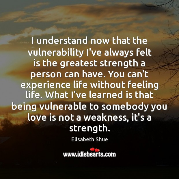 Image about I understand now that the vulnerability I've always felt is the greatest