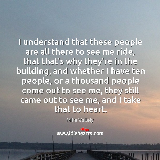 I understand that these people are all there to see me ride, Image