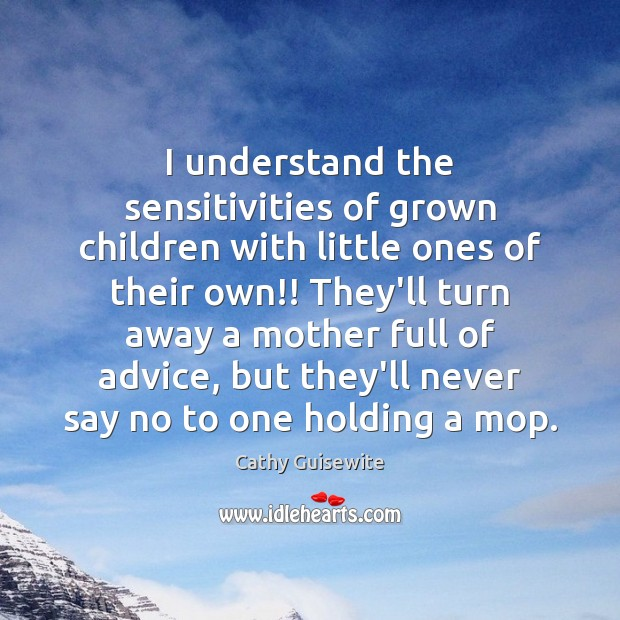 I understand the sensitivities of grown children with little ones of their Cathy Guisewite Picture Quote