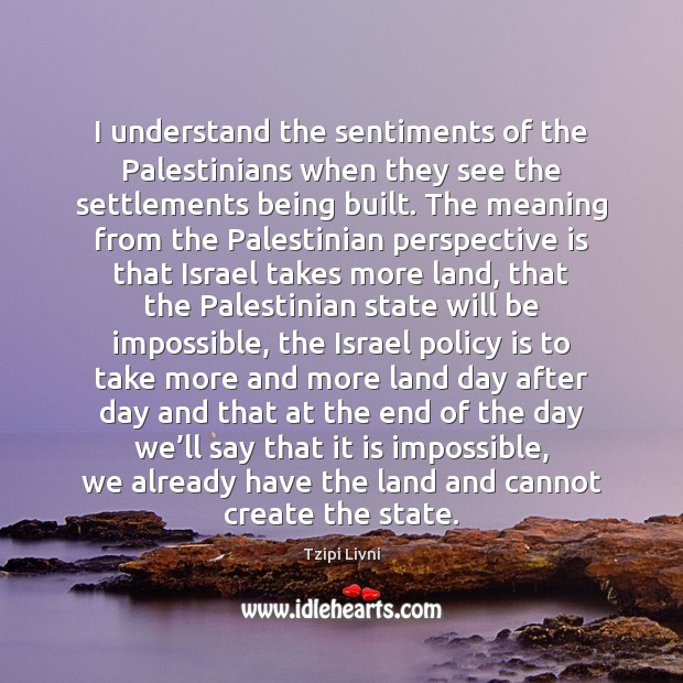 Image, I understand the sentiments of the Palestinians when they see the settlements