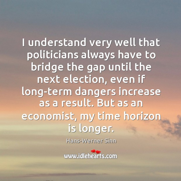 I understand very well that politicians always have to bridge the gap Image