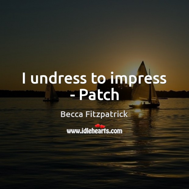 Image, I undress to impress – Patch