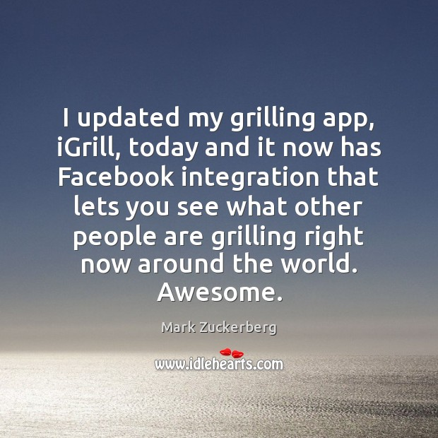 I updated my grilling app, iGrill, today and it now has Facebook Mark Zuckerberg Picture Quote