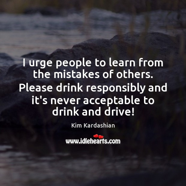 I urge people to learn from the mistakes of others. Please drink Image