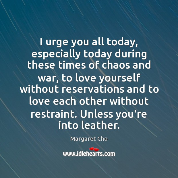 I urge you all today, especially today during these times of chaos Image