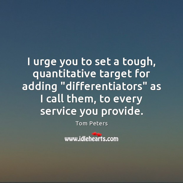 "I urge you to set a tough, quantitative target for adding ""differentiators"" Image"