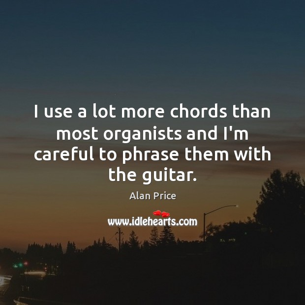 Image, I use a lot more chords than most organists and I'm careful