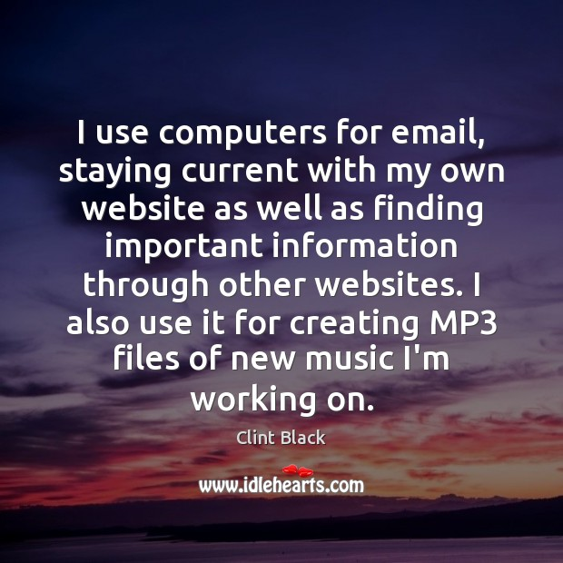 Image, I use computers for email, staying current with my own website as