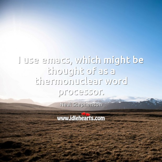 I use emacs, which might be thought of as a thermonuclear word processor. Image