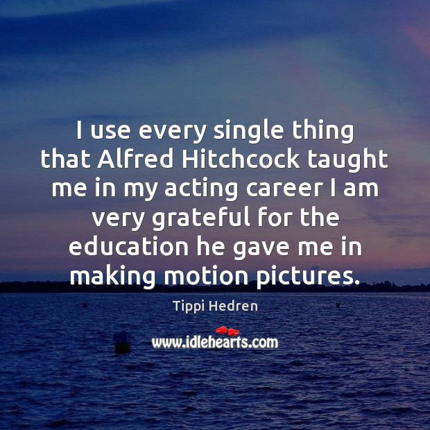 I use every single thing that Alfred Hitchcock taught me in my Image