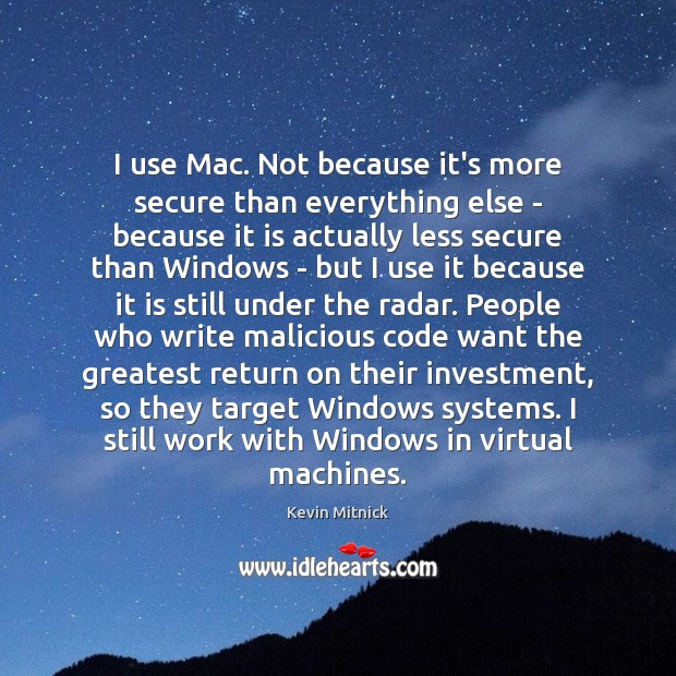 I use Mac. Not because it's more secure than everything else – Kevin Mitnick Picture Quote