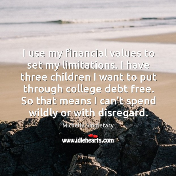 I use my financial values to set my limitations. I have three Michelle Singletary Picture Quote