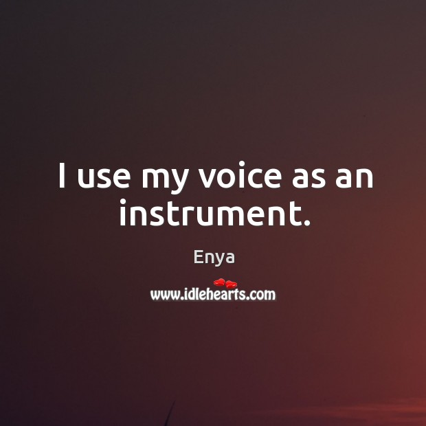 I use my voice as an instrument. Image