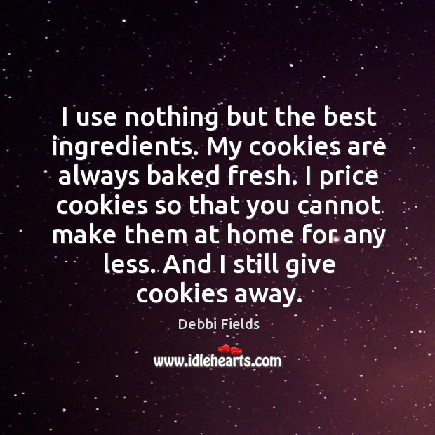 I use nothing but the best ingredients. My cookies are always baked fresh. Image