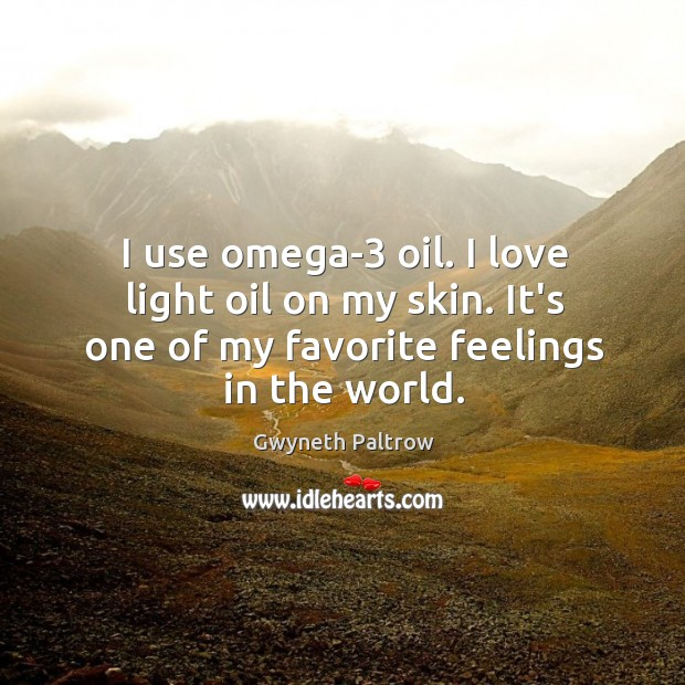 Image, I use omega-3 oil. I love light oil on my skin. It's