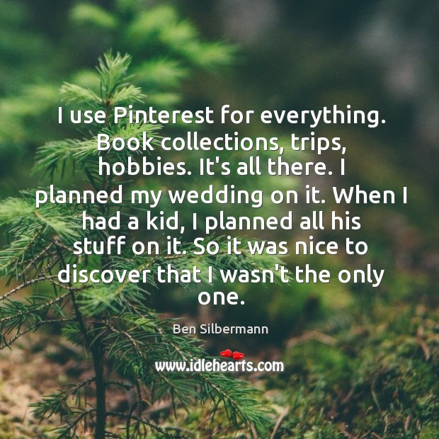 I use Pinterest for everything. Book collections, trips, hobbies. It's all there. Image
