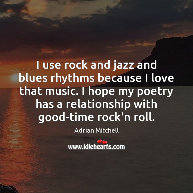 Image, I use rock and jazz and blues rhythms because I love that