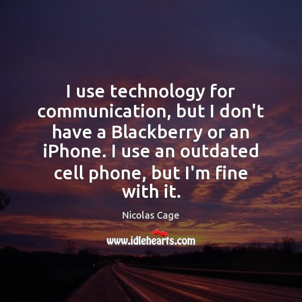 I use technology for communication, but I don't have a Blackberry or Image