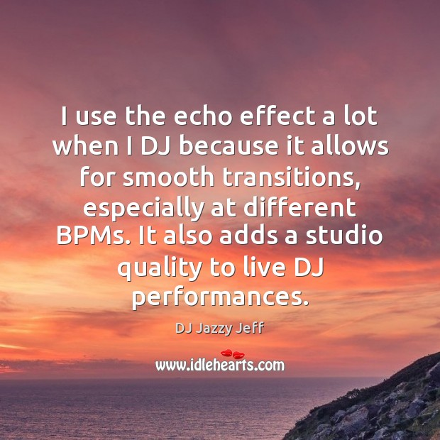Image, I use the echo effect a lot when I DJ because it