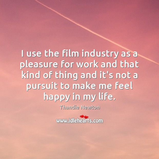 I use the film industry as a pleasure for work and that Image