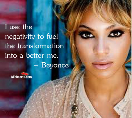 I use the negativity to fuel the transformation into a Image