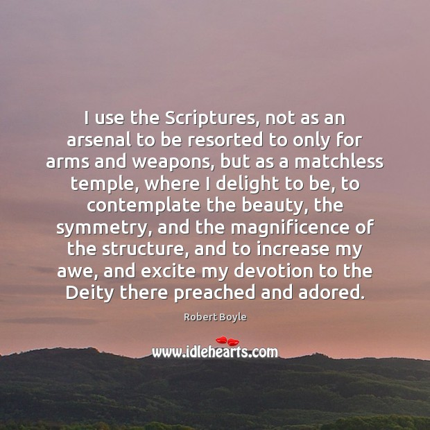 I use the Scriptures, not as an arsenal to be resorted to Image