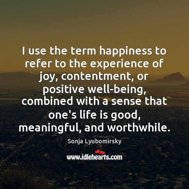 I use the term happiness to refer to the experience of joy, Image