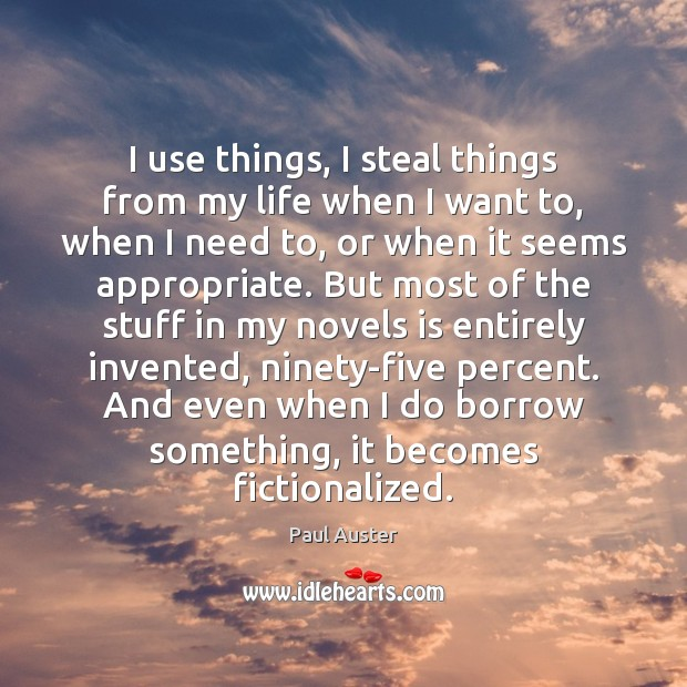 I use things, I steal things from my life when I want Paul Auster Picture Quote