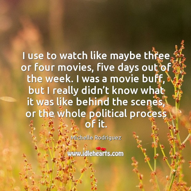 I use to watch like maybe three or four movies, five days out of the week. Image